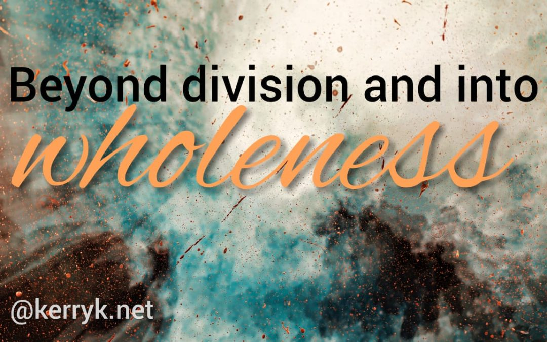 Beyond division and into wholeness