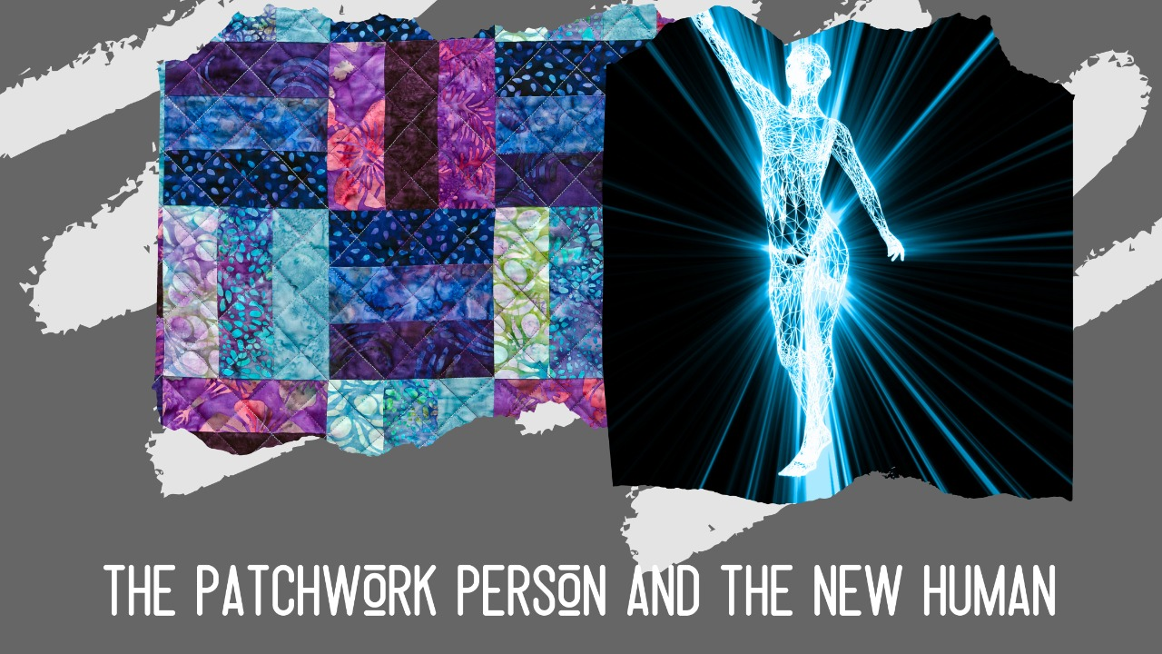 The Patchwork Person And The New Human