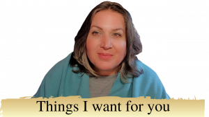 things I want for you